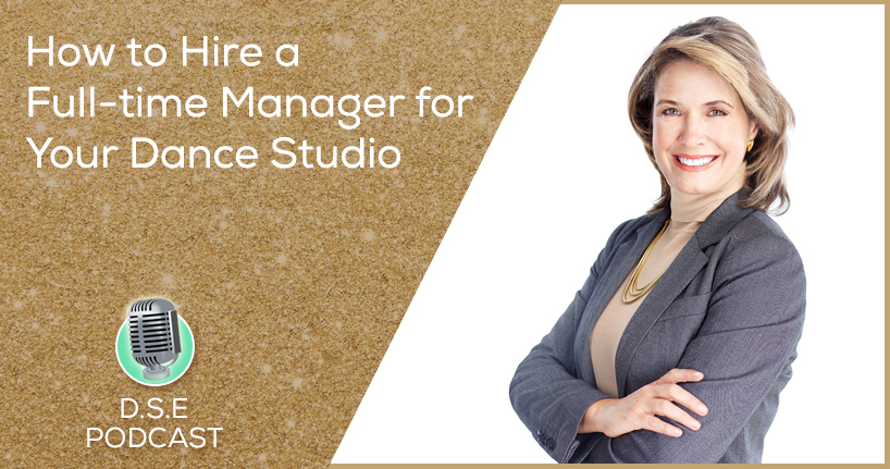 Dance Studio Excellence Podcast - How to Hire a Full Time Manager for your dance studio