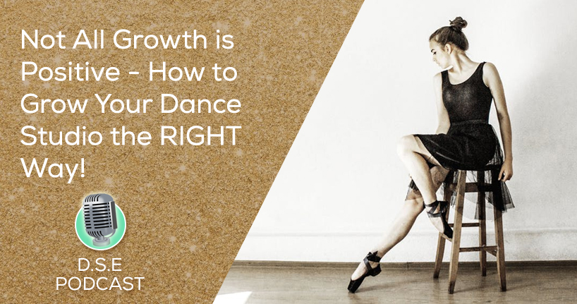 Dance Studio Excellence Podcast - How to Grow Your Dance Studio the RIGHT Way!